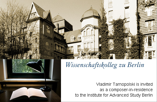 Vladimir Tarnopolski is invited as a composer-in-residence to the Institute for Advanced Study Berlin